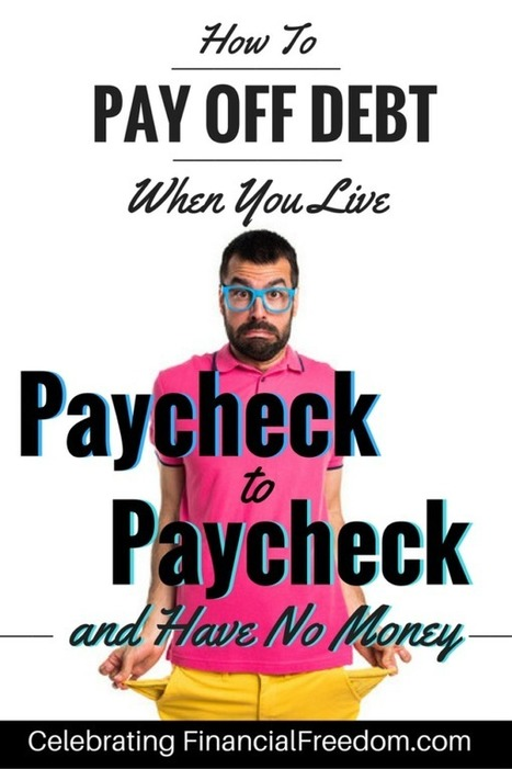 How to Pay Off Debt When You Live Paycheck to Paycheck and Have No Money - Celebrating Financial Freedom | Celebrating Financial Freedom | Scoop.it