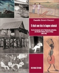 Il était une fois le bagne colonial… Vie d'un fonctionnaire civil de l'administration pénitentiaire (Danielle Donet-Vincent) | Le blog Criminocorpus | Généalogie en Pyrénées-Atlantiques | Scoop.it