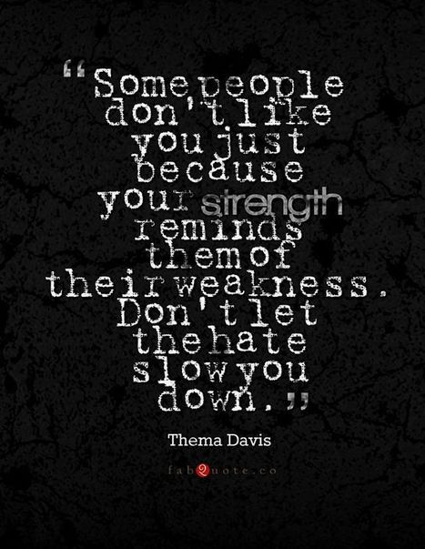 Don't let the hate slow you down. Thema Davis | Quotes | Scoop.it