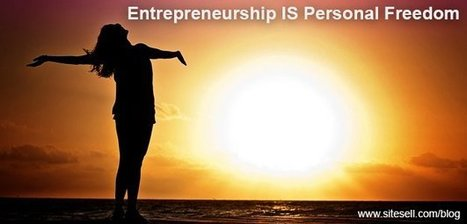Entrepreneurship IS Personal Freedom - The SiteSell Blog | Building the Digital Business | Scoop.it