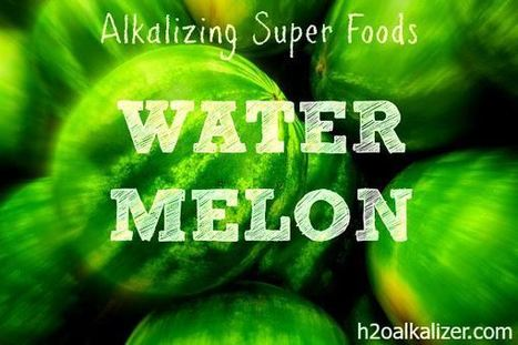 Alkalizing Superfoods: Watermelon | The Basic Life | Scoop.it