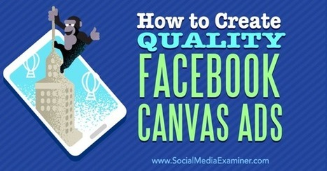 How to Create Quality Facebook Canvas Ads : Social Media Examiner | Social Media Bites! | Scoop.it