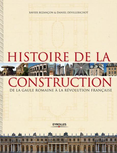 [Livre] Histoire de la construction, Xavier Bezançon et Daniel Devillebichot, Eyrolles | architecture..., Maisons bois & bioclimatiques | Scoop.it