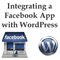 How to Integrate a Facebook App with Your WordPress Website | Allround Social Media Marketing | Scoop.it