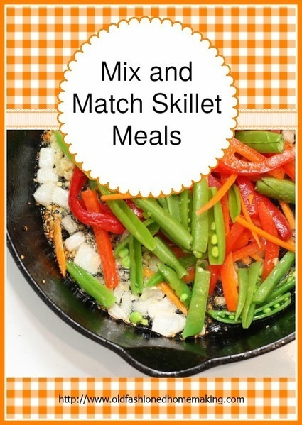 Saving Money With Mix-n-Match Skillet Meals | Old Fashioned Homemaking | Homemaking | Scoop.it