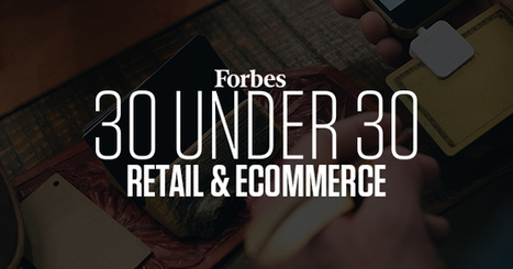 30 Under 30 2017: Retail & Ecommerce | Commerce and Payments | Scoop.it