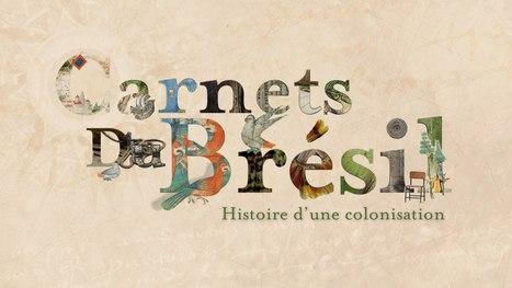 Carnets du Brésil, Histoire d'une Colonisation - Luis Miranda - 52 mn - Arte - 2011   documentaires   Scoop.it