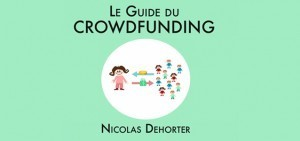 Le guide du crowdfunding (revu et augmenté) de Nicolas Dehorter   partage&collaboratif   Scoop.it
