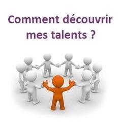 Comment Découvrir Vos Talents ? | Efficacité | Votre 1er atout c'est vous ! | Scoop.it