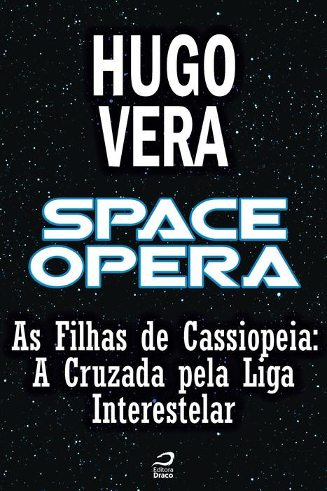 Space Opera - As Filhas de Cassiopeia - A Cruzada pela Liga Interestelar, Hugo Vera | Ficção científica literária | Scoop.it