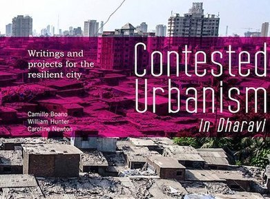 'Contested Urbanism in Dharavi: Writings and projects for the resilient city' now free to download | Architecture and Design | Scoop.it