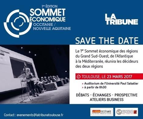 SOMMET ÉCONOMIQUE OCCITANIE / NOUVELLE AQUITAINE - Jeudi 23 mars 2017 à Toulouse | La lettre de Toulouse | Scoop.it