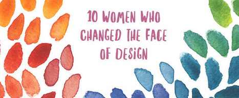 10 Women Who Changed the Face of Design | Artdictive Habits : Sustainable Lifestyle | Scoop.it