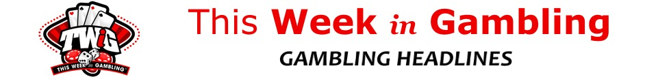 This Week in Gambling - News