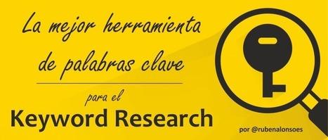 La mejor herramienta de palabras clave para el Keyword Research #SEO @rubenalonsoes | Mery Elvis Asertivista - Marketing Online y Negocios | Scoop.it