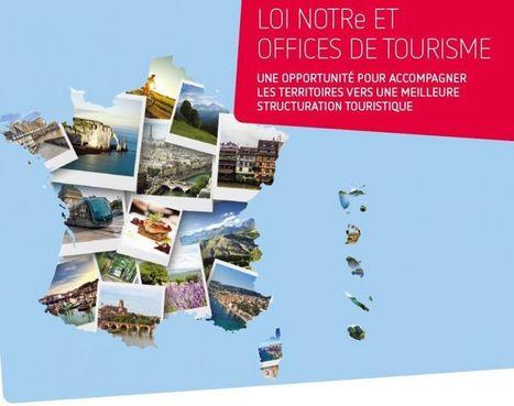 LOI NOTRe ET TOURISME : RÉVISION LÉGISLATIVE EN VUE… | Offices de Tourisme de France - Fédération Nationale | Pense pas bête : Tourisme, Web, Stratégie numérique et Culture | Scoop.it