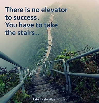 There is no elevator to success. You have to take the stairs. - LifeTastesWell | Fresh Connect | Scoop.it