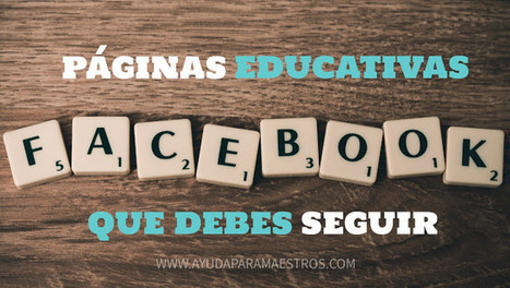 30 páginas educativas de Facebook que debes seguir | EduTIC | Scoop.it