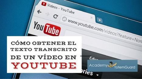 Cómo obtener el texto transcrito de un vídeo en Youtube | Conunpocoazúcar | Scoop.it