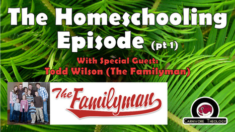 The Homeschooling Episode (Feat. Familyman Todd Wilson) (Carnivore Theology: Ep. 39) | HCS Learning Commons Newsletter | Scoop.it