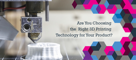 Are You Choosing the Right 3D Printing Technology for Your Product? | 3D Printing and Fabbing | Scoop.it