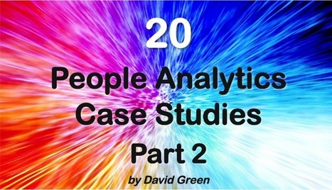 20 People Analytics Case Studies - Part 2 | HR Analytics and Big Data @ Work | Scoop.it