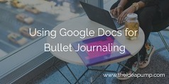 Using Google Docs for Bullet Journaling | Tools You Can Use | Scoop.it