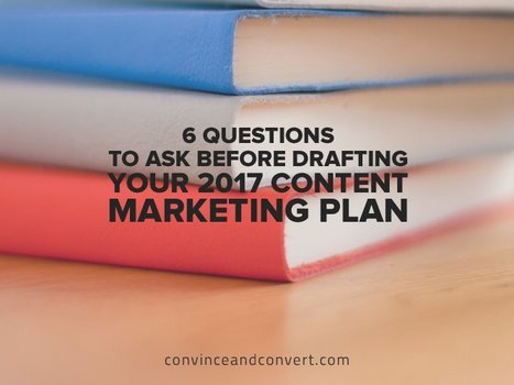 6 Questions to Ask Before Drafting Your 2017 Content Marketing Plan | Web Design | Scoop.it