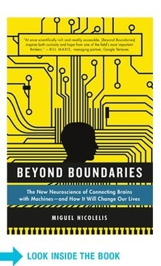 Beyond Boundaries - by Miguel Nicolelis | Anthrofutures | Scoop.it