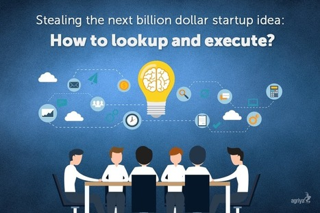 Stealing the next billion dollar startup idea: How to lookup and execute? | Technology and Marketing | Scoop.it