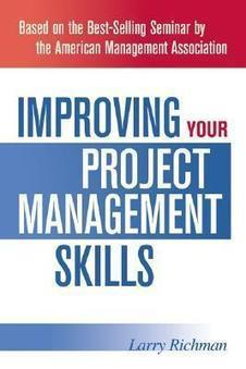 Book Review: Improving Your Project Management Skills by Larry Richman: Enriching Project Management Skills - Quality Assurance and Project Management   Web Project Management   Scoop.it