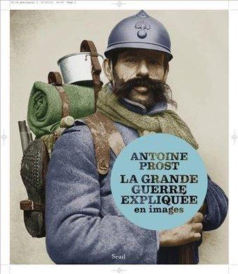 La Grande Guerre expliquée en images  - Antoine Prost - Seuil | Centenaire de la Première Guerre Mondiale | Scoop.it