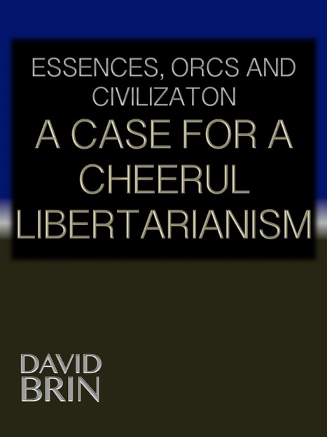 Essences, Orcs and Civilization: The Case for a Cheerful Libertarianism | Libertarianism: Finding a New Path | Scoop.it