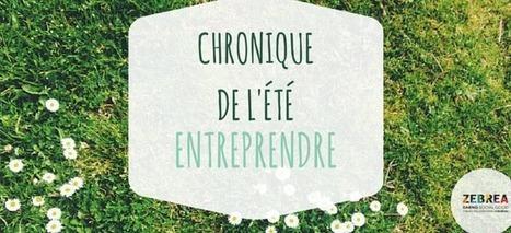 Entreprendre : l'été pour propulser son projet | ZEBREA | Innovation sociale et Créativité citoyenne pour le Changement sociétal | Scoop.it