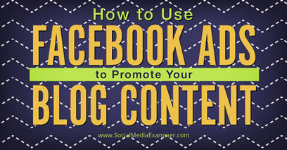 How To Use Facebook Ads to Promote Your Blog Content | Social Media Publishing and Curation | Scoop.it