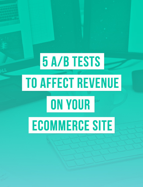 5 Tests To Affect Revenue On Your eCommerce Site | Websites - ecommerce | Scoop.it