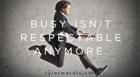 Busy isn't respectable anymore. | Mindful Leadership & Intercultural Communication | Scoop.it