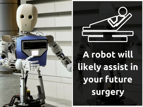 A robot will likely assist in your future surgery | Healthcare and Technology news | Scoop.it