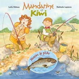 Mandarine et Kiwi : Histoire de pêche : Lapierre,nathalie - Albums et contes | Archambault | Tangerine and Kiwi Mandarine et Kiwi | Scoop.it