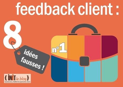 8 idées fausses autour du feed back client!   Customer Experience, Satisfaction et Fidélité client   Scoop.it