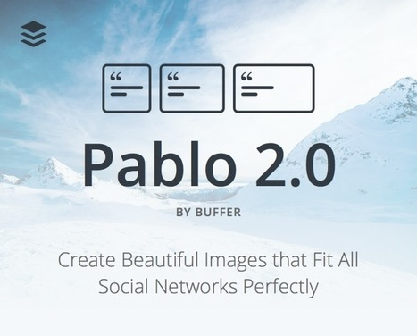 Pablo 2.0: Create Social Media Images, Perfect for Everywhere | Building a Web Presence | Scoop.it