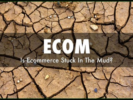 Is Ecommerce Stuck In The Mud? A: Yes & 2014 Ideas To Fix | Collaborative Revolution | Scoop.it