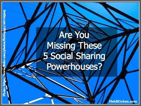 Are You Missing These 5 Social Sharing Powerhouses? - Heidi Cohen | Social Media and Marketing | Scoop.it