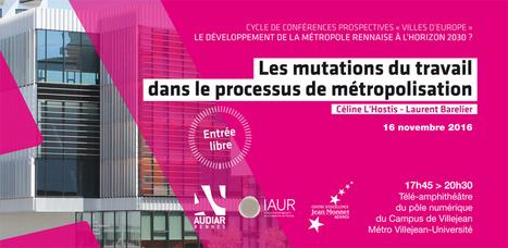 Les mutations du travail dans le processus de métropolisation - Cycle de conférences prospectives | Audiar | Actualités et Publications de l'ADEUPa, de ses partenaires  et du réseau des agences d'urbanisme | Scoop.it