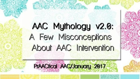 AAC Mythology v2.0: A Few Misconceptions About AAC Intervention | AAC: Augmentative and Alternative Communication | Scoop.it