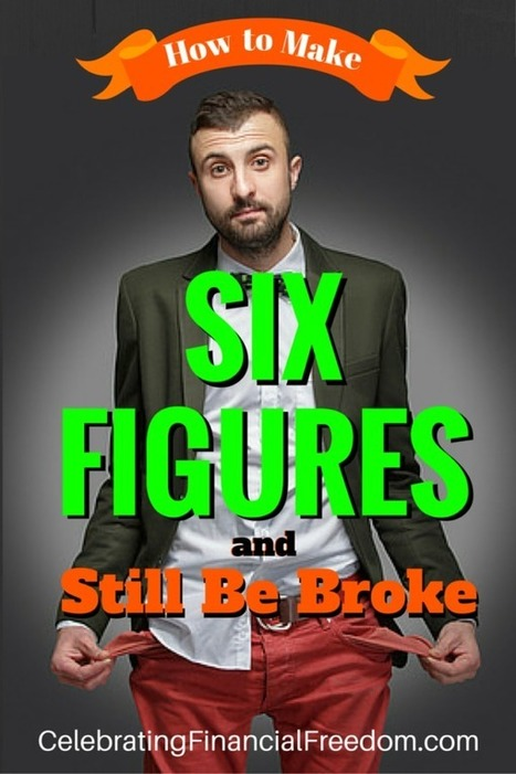 How to Earn Six Figures and Still Be Broke - Celebrating Financial Freedom | Celebrating Financial Freedom | Scoop.it