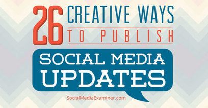 26 Creative Ways to Publish Social Media Updates | | Defining New Media | Scoop.it