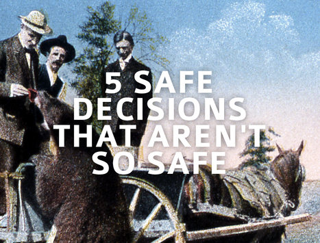 5 Safe Decisions That Aren't So Safe | Leadership in higher education | Scoop.it