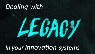 Dealing with the innovation legacy lying within your business. | Building Innovation Capital | Scoop.it