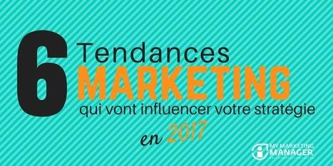 Les 6 tendances marketing qui vont influencer votre stratégie en 2017 - My Marketing Manager | Web Marketing & Social Media Strategy | Scoop.it